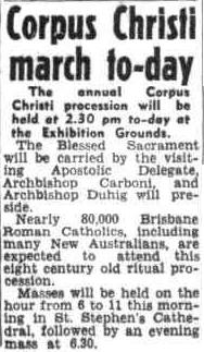 Corpus Christi march to-day. (1954, June 20). Sunday Mail (Brisbane) (Qld. : 1926 - 1954), p. 6. Retrieved December 1, 2014, from http://nla.gov.au/nla.news-article101720933